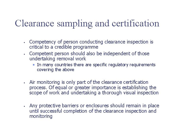 Clearance sampling and certification • • Competency of person conducting clearance inspection is critical