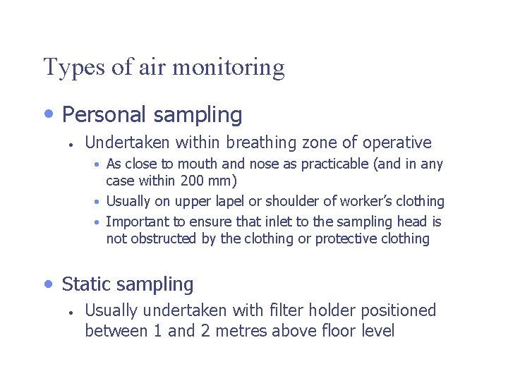 Types of air monitoring • Personal sampling • Undertaken within breathing zone of operative
