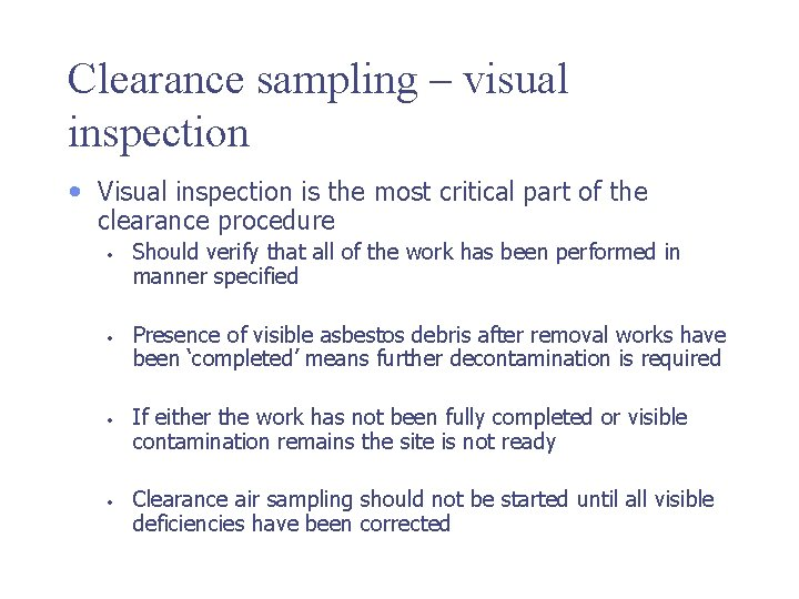 Clearance sampling – visual inspection • Visual inspection is the most critical part of