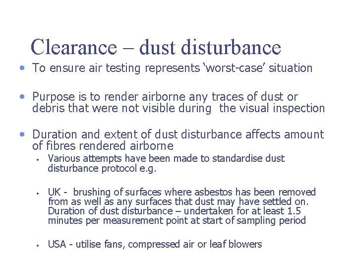 Clearance – dust disturbance • To ensure air testing represents 'worst-case' situation • Purpose