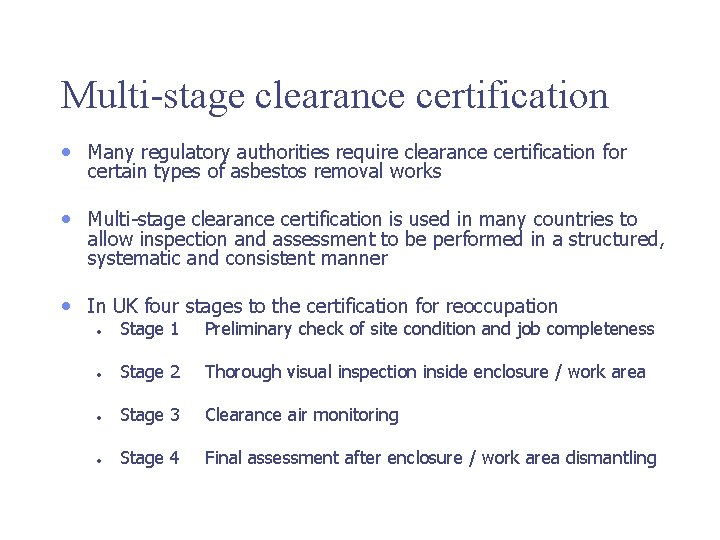 Multi-stage clearance certification • Many regulatory authorities require clearance certification for certain types of