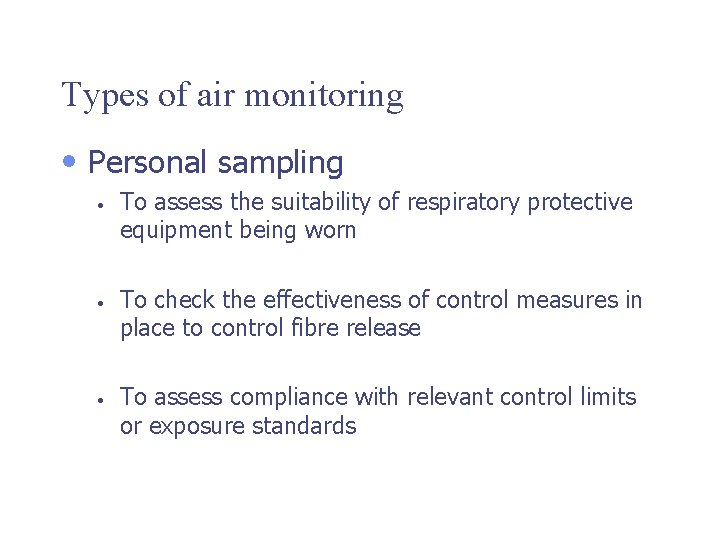 Types of air monitoring • Personal sampling • • • To assess the suitability