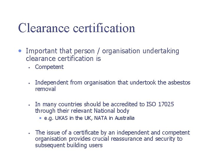 Clearance certification • Important that person / organisation undertaking clearance certification is • •