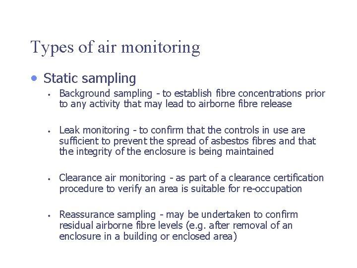 Types of air monitoring • Static sampling • • Background sampling - to establish