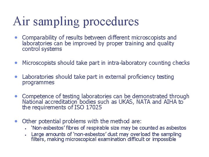 Air sampling procedures • Comparability of results between different microscopists and laboratories can be