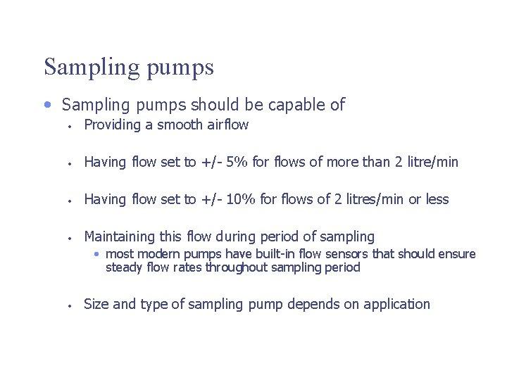 Sampling pumps • Sampling pumps should be capable of • Providing a smooth airflow