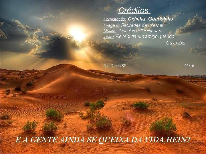 Créditos: Formatação: Cidinha Gandolpho Imagens: Retiradas da internet. Música: Grandfather Theme. way. Texto: Recebi