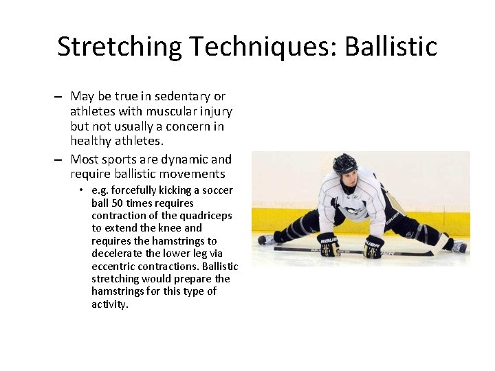Stretching Techniques: Ballistic – May be true in sedentary or athletes with muscular injury