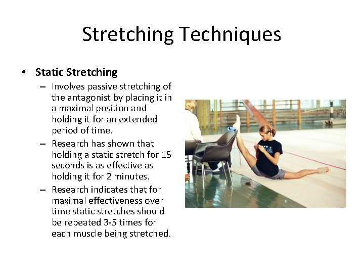 Stretching Techniques • Static Stretching – Involves passive stretching of the antagonist by placing
