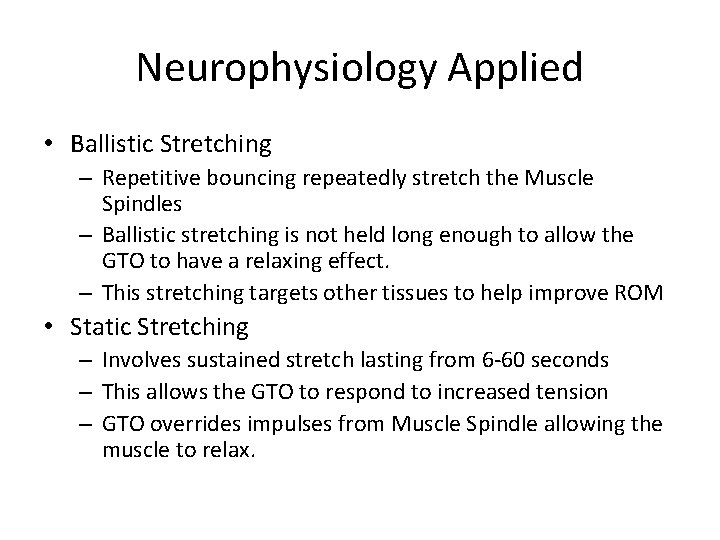 Neurophysiology Applied • Ballistic Stretching – Repetitive bouncing repeatedly stretch the Muscle Spindles –