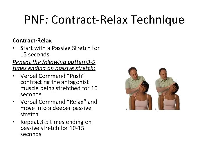 PNF: Contract-Relax Technique Contract-Relax • Start with a Passive Stretch for 15 seconds Repeat