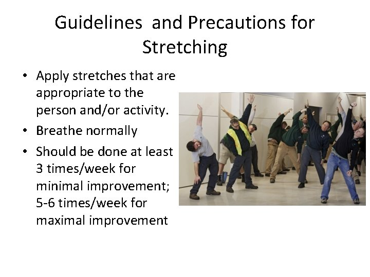 Guidelines and Precautions for Stretching • Apply stretches that are appropriate to the person