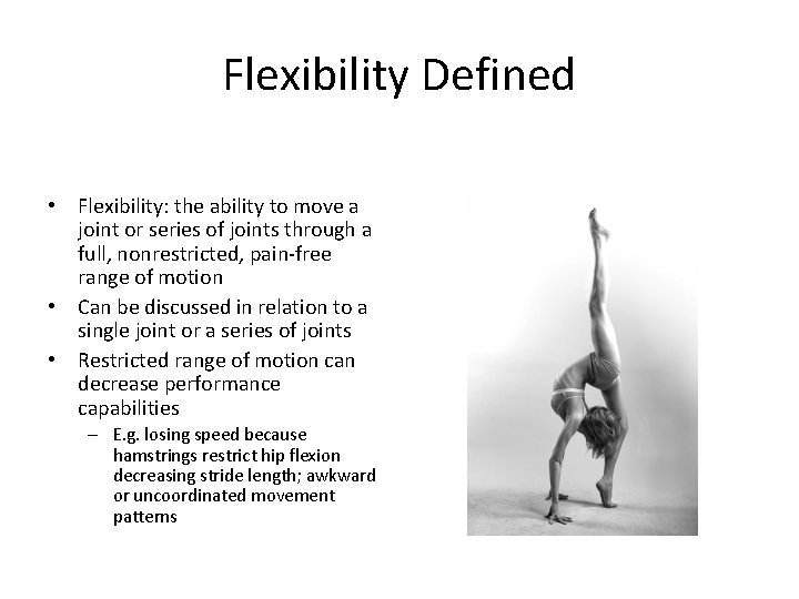 Flexibility Defined • Flexibility: the ability to move a joint or series of joints