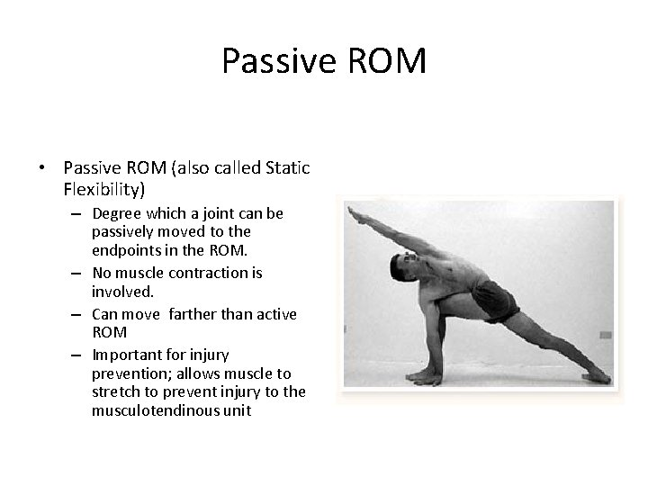 Passive ROM • Passive ROM (also called Static Flexibility) – Degree which a joint