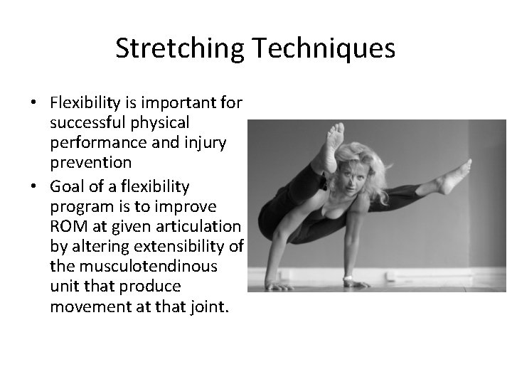 Stretching Techniques • Flexibility is important for successful physical performance and injury prevention •