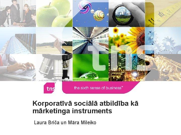 Korporatīvā sociālā atbildība kā mārketinga instruments Laura Briča un Māra Mileiko