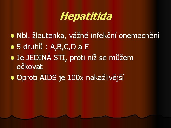 Hepatitida l Nbl. žloutenka, vážné infekční onemocnění l 5 druhů : A, B, C,