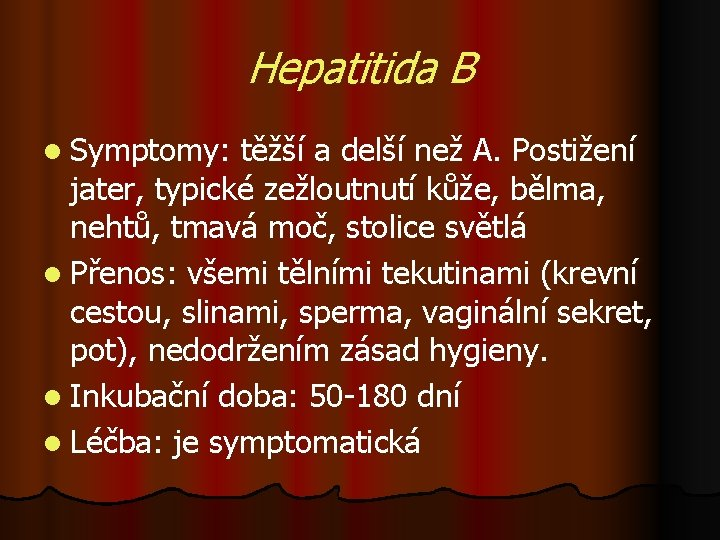 Hepatitida B l Symptomy: těžší a delší než A. Postižení jater, typické zežloutnutí kůže,