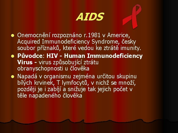 AIDS Onemocnění rozpoznáno r. 1981 v Americe, Acquired Immunodeficiency Syndrome, česky soubor příznaků, které