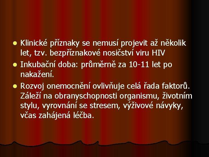 Klinické příznaky se nemusí projevit až několik let, tzv. bezpříznakové nosičství viru HIV l