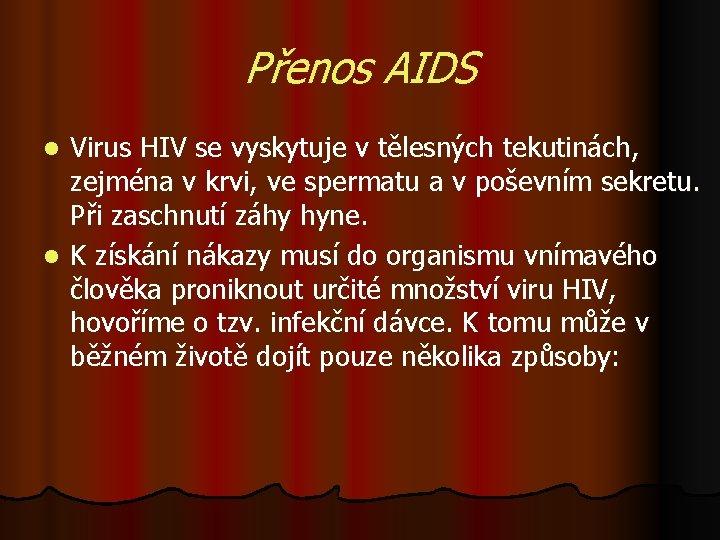Přenos AIDS Virus HIV se vyskytuje v tělesných tekutinách, zejména v krvi, ve spermatu