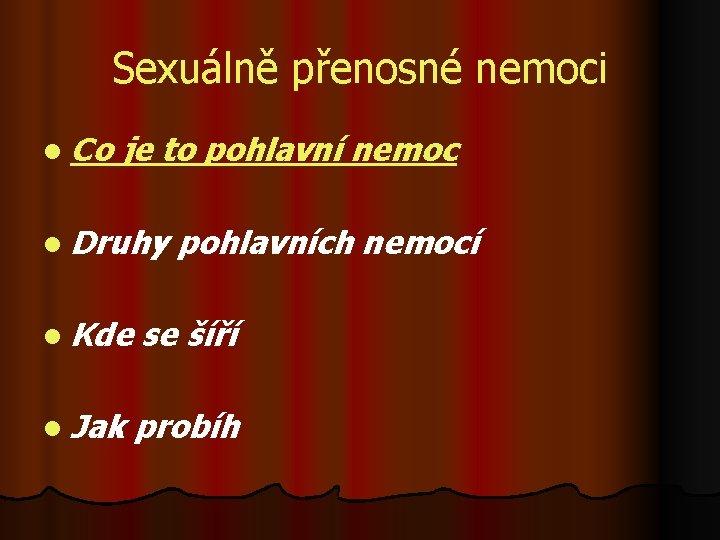 Sexuálně přenosné nemoci l Co je to pohlavní nemoc l Druhy pohlavních nemocí l