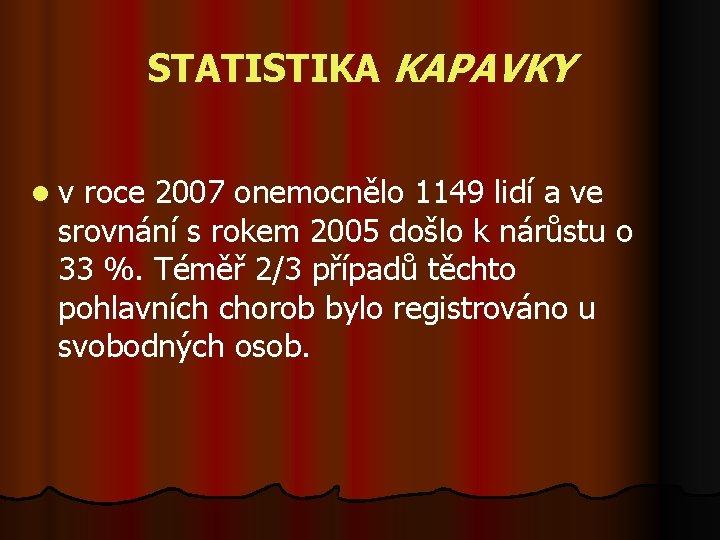 STATISTIKA KAPAVKY l v roce 2007 onemocnělo 1149 lidí a ve srovnání s rokem