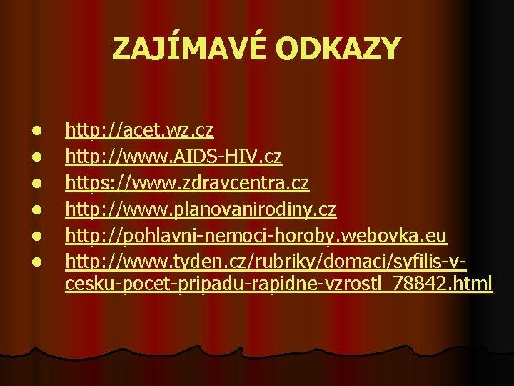 ZAJÍMAVÉ ODKAZY l l l http: //acet. wz. cz http: //www. AIDS-HIV. cz https:
