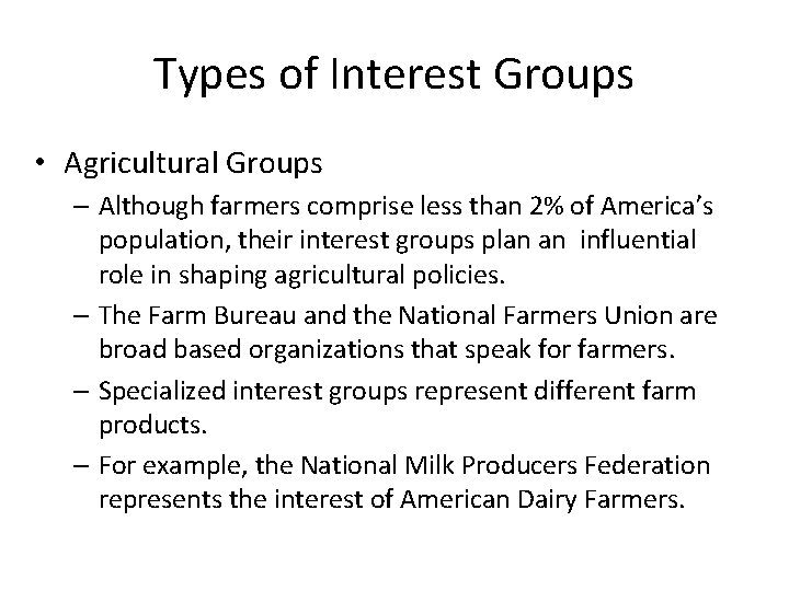 Types of Interest Groups • Agricultural Groups – Although farmers comprise less than 2%