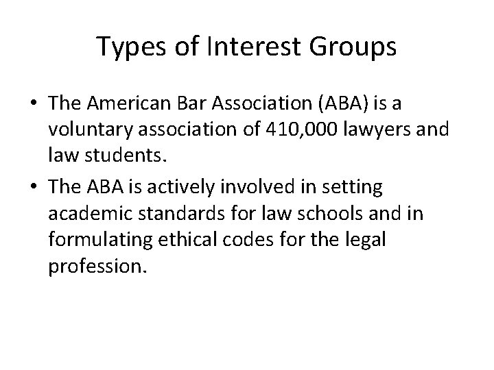 Types of Interest Groups • The American Bar Association (ABA) is a voluntary association