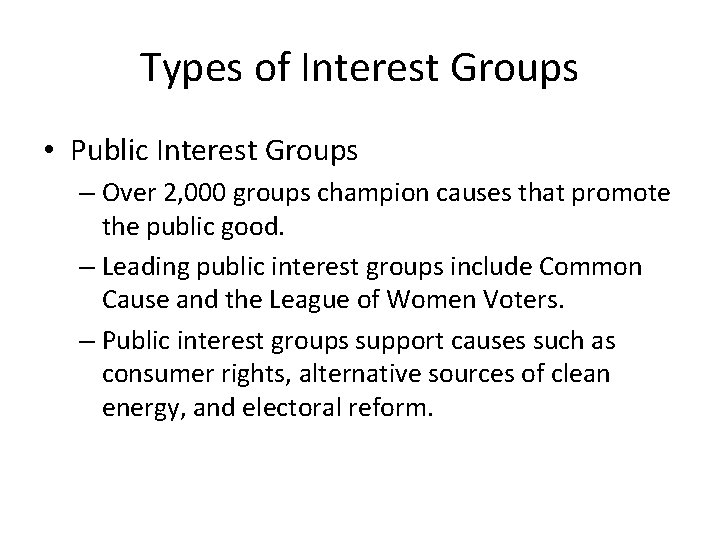 Types of Interest Groups • Public Interest Groups – Over 2, 000 groups champion