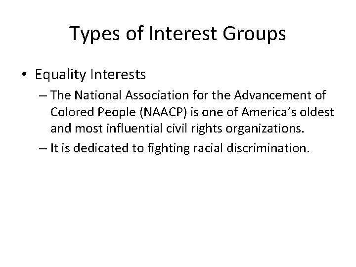 Types of Interest Groups • Equality Interests – The National Association for the Advancement