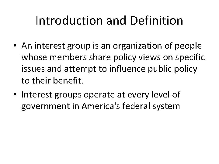Introduction and Definition • An interest group is an organization of people whose members