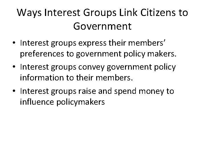 Ways Interest Groups Link Citizens to Government • Interest groups express their members' preferences