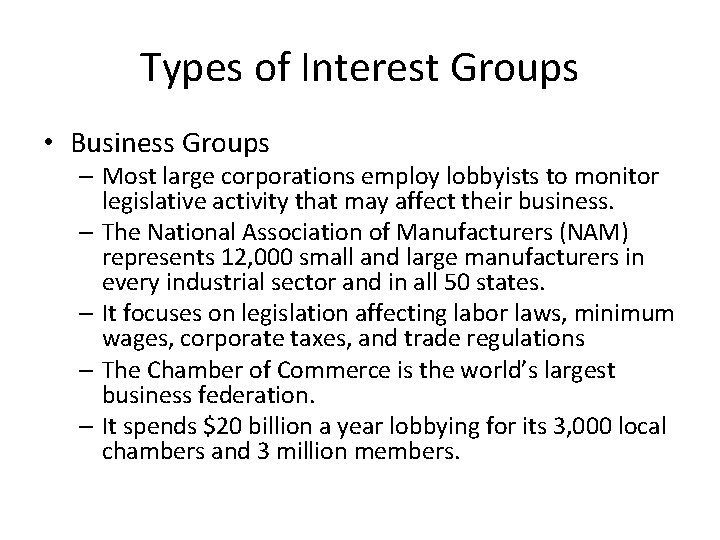 Types of Interest Groups • Business Groups – Most large corporations employ lobbyists to