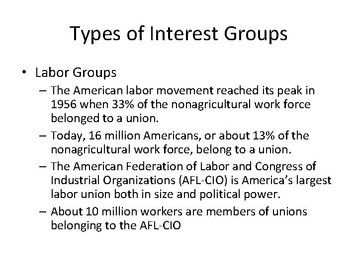 Types of Interest Groups • Labor Groups – The American labor movement reached its