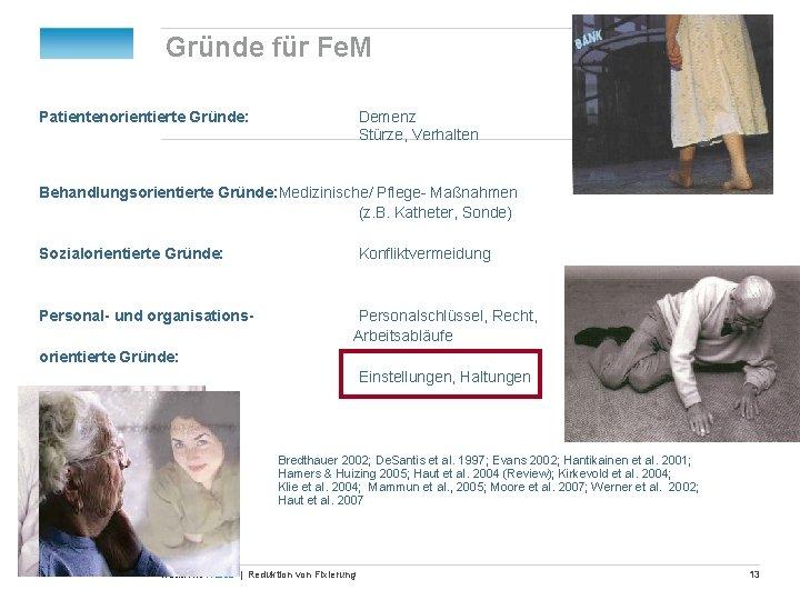 Gründe für Fe. M Patientenorientierte Gründe: Demenz Stürze, Verhalten Behandlungsorientierte Gründe: Medizinische/ Pflege- Maßnahmen