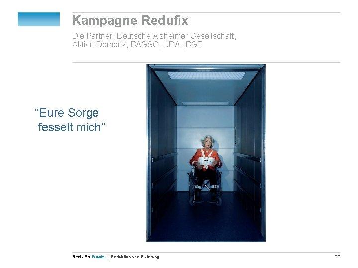 """Kampagne Redufix Die Partner: Deutsche Alzheimer Gesellschaft, Aktion Demenz, BAGSO, KDA , BGT """"Eure"""