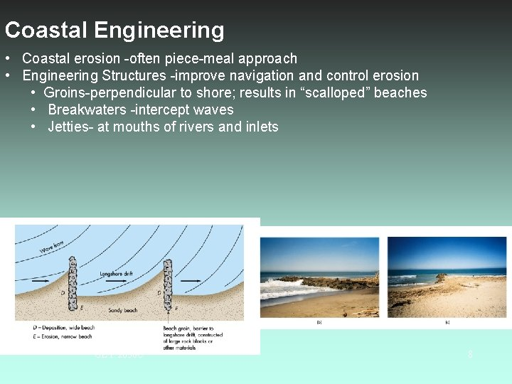 Coastal Engineering • Coastal erosion -often piece-meal approach • Engineering Structures -improve navigation and
