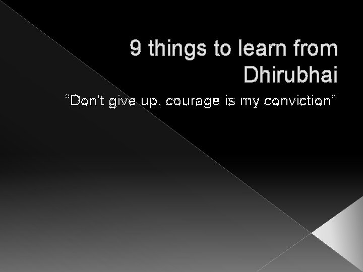 """9 things to learn from Dhirubhai """"Don't give up, courage is my conviction"""""""