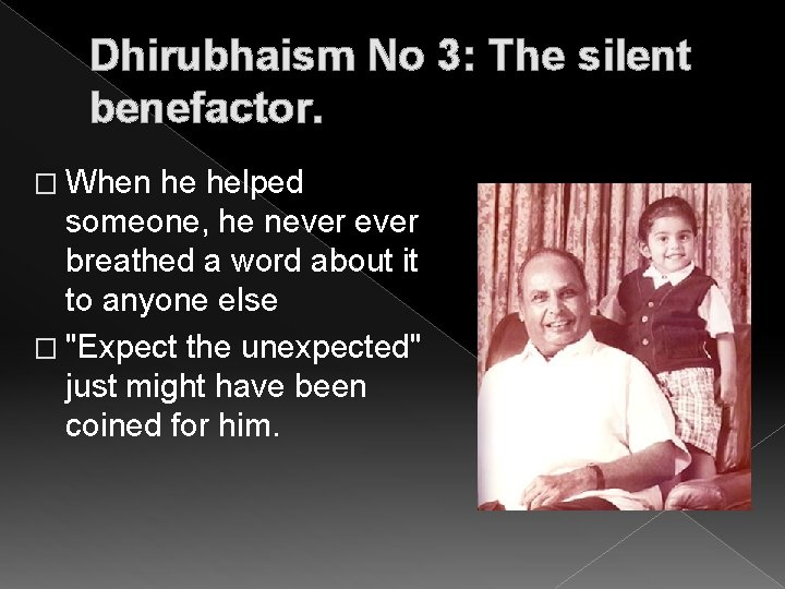 Dhirubhaism No 3: The silent benefactor. � When he helped someone, he never breathed