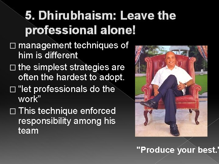 5. Dhirubhaism: Leave the professional alone! � management techniques of him is different �