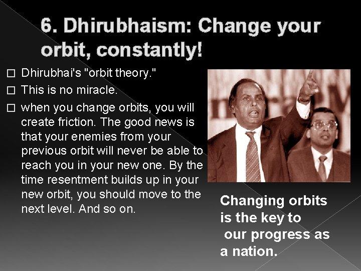 "6. Dhirubhaism: Change your orbit, constantly! Dhirubhai's ""orbit theory. "" � This is no"