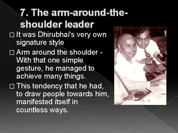 7. The arm-around-theshoulder leader � It was Dhirubhai's very own signature style � Arm