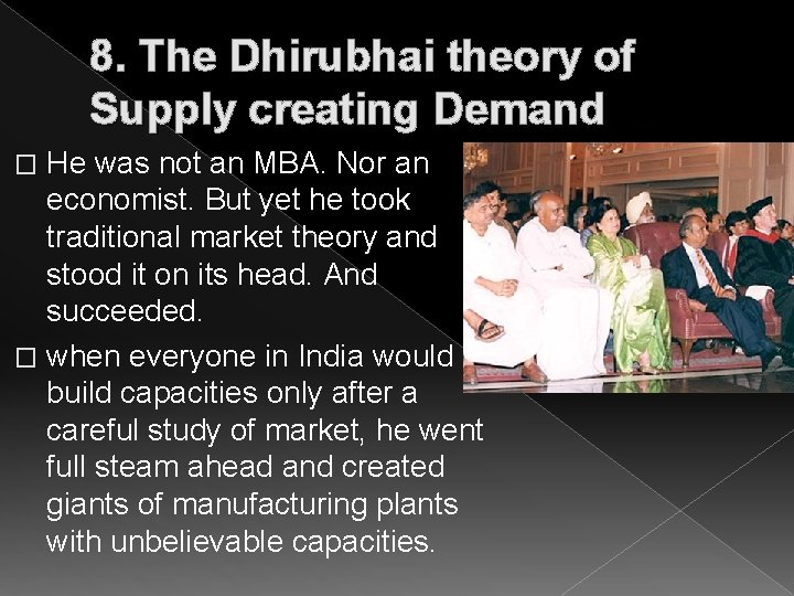 8. The Dhirubhai theory of Supply creating Demand He was not an MBA. Nor