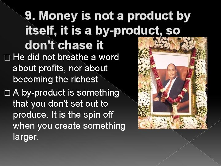 � He 9. Money is not a product by itself, it is a by-product,