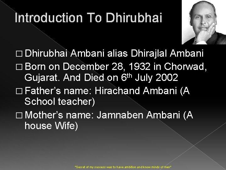 Introduction To Dhirubhai � Dhirubhai Ambani alias Dhirajlal Ambani � Born on December 28,