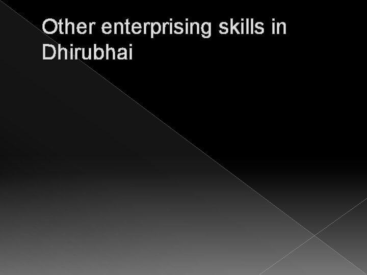 Other enterprising skills in Dhirubhai