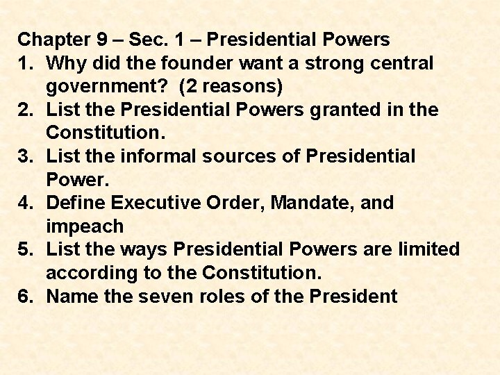 Chapter 9 – Sec. 1 – Presidential Powers 1. Why did the founder want