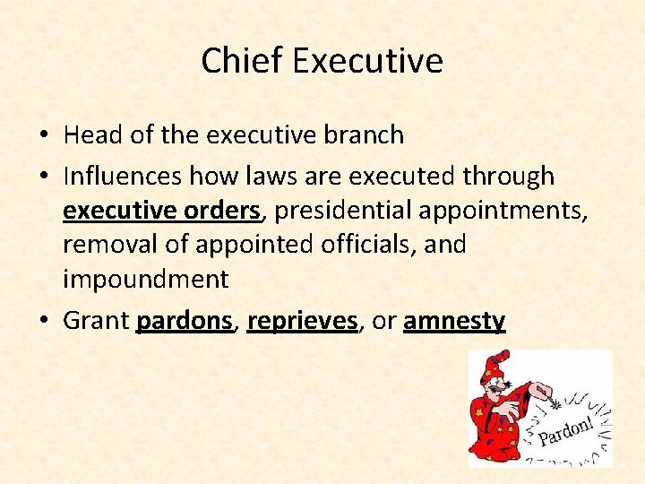 Chief Executive • Head of the executive branch • Influences how laws are executed